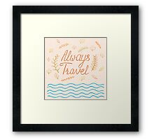 Always travel. Inspirational quote Framed Print