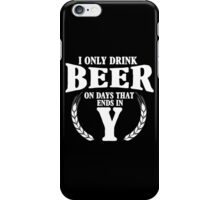 I only drink on days that ends in Y iPhone Case/Skin