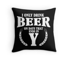 I only drink on days that ends in Y Throw Pillow