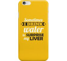 Sometimes I drink water to surprise my liver iPhone Case/Skin