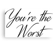 You're the Worst in Script Canvas Print