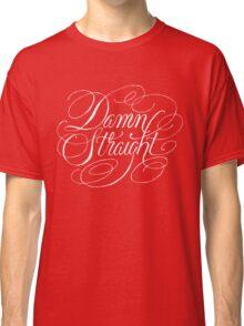 Damn Straight Classic T-Shirt