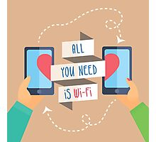 all you need is wi fi Photographic Print