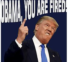 Obama you are fired funny Donald Trump Photographic Print
