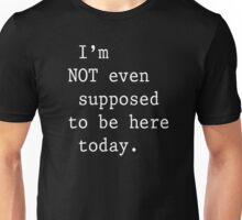 Clerks - I'm not even supposed to be here today Unisex T-Shirt