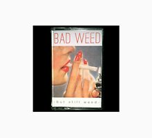 Bad Weed but Still Weed Unisex T-Shirt