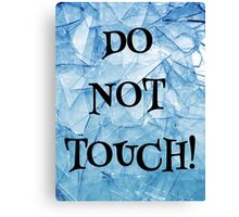 Do Not Touch! Canvas Print