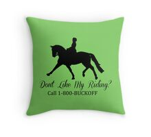 Don't Like My Riding? Call 1-800-BUCKOFF (Dressage) Throw Pillow