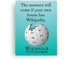 The answers will come if your own house has Wikipedia Canvas Print