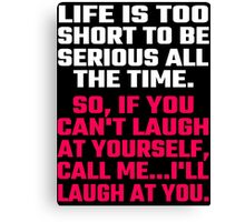 Life Is Too Short To Be Serious All The Time Canvas Print