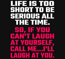 Life Is Too Short To Be Serious All The Time Unisex T-Shirt