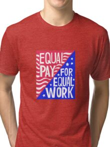 Equal Pay For Equal Work Tri-blend T-Shirt