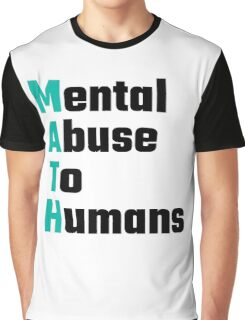 MATH Mental Abuse To Humans Graphic T-Shirt