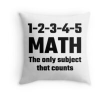 Math The Only Subject That Counts Throw Pillow