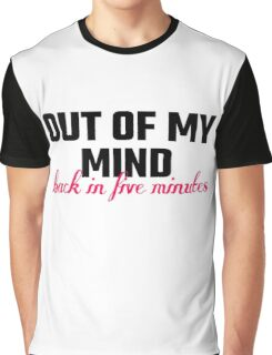Out Of My Mind, Back In Five Minutes Graphic T-Shirt