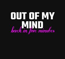 Out Of My Mind, Back In Five Minutes Unisex T-Shirt