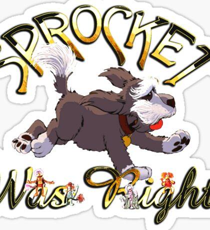 Sprocket was Right Sticker