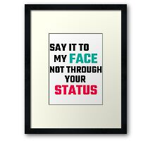 Say It To My Face, Not Through Your Status Framed Print