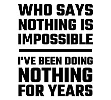 Who Says Nothing Is Impossible Photographic Print