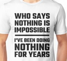 Who Says Nothing Is Impossible Unisex T-Shirt