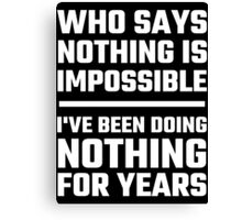 Who Says Nothing Is Impossible Canvas Print