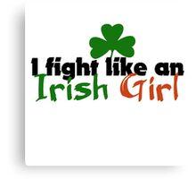 I fight like a girl an IRISH GIRL Canvas Print