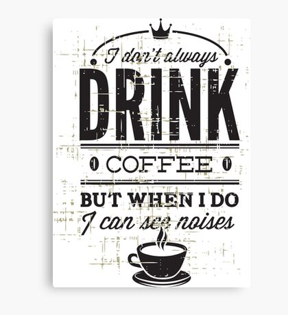 KRW When I Drink Coffee I See Noises Canvas Print