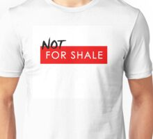 'Not For Shale' Anti Fracking design Unisex T-Shirt