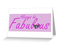 Always be Fabulous  Greeting Card