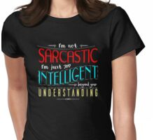 I'm not sarcastic Womens Fitted T-Shirt