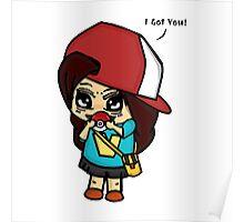 I Got You! Pokemon Trainer Girl (In White Background) Poster