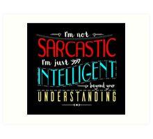 I'm not sarcastic Art Print
