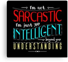 I'm not sarcastic Canvas Print