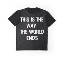 This Is The Way The World Ends Graphic T-Shirt