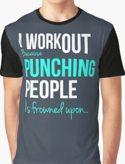 I WORKOUT Because Punching People is frowned upon... Graphic T-Shirt
