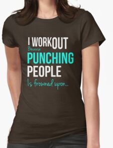I WORKOUT Because Punching People is frowned upon... Womens Fitted T-Shirt