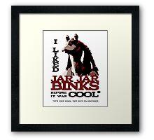 I liked Jar Jar Binks before it was cool Framed Print
