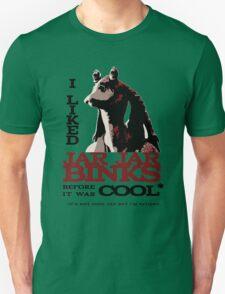 I liked Jar Jar Binks before it was cool T-Shirt