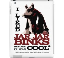 I liked Jar Jar Binks before it was cool iPad Case/Skin