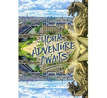 Your Adventure Awaits Notre-Dame Cathedral Gargoyle Paris Photographic Print