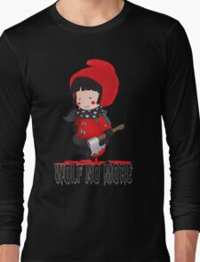 Wolf No More.Little Red Riding Hood Long Sleeve T-Shirt