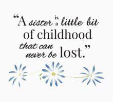 A Sister is a Little Bit of Childhood... Kids Tee