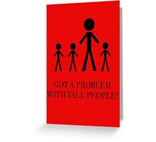 Got a Problem with Tall People? Greeting Card