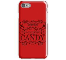 Strangers Have The Best Candy iPhone Case/Skin