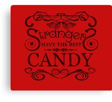 Strangers Have The Best Candy Canvas Print