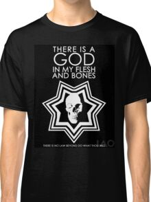 There is a God in my Flesh and Bones Classic T-Shirt