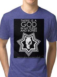 There is a God in my Flesh and Bones Tri-blend T-Shirt