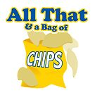 Funny All That And A Bag Of Chips Food Humor by doonidesigns