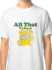 Funny All That And A Bag Of Chips Food Humor Classic T-Shirt