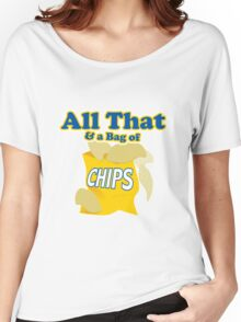 Funny All That And A Bag Of Chips Food Humor Women's Relaxed Fit T-Shirt